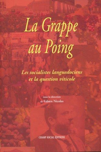 La Grappe au Poing: Les socialistes languedociens: Fabien Nicolas; Olivier