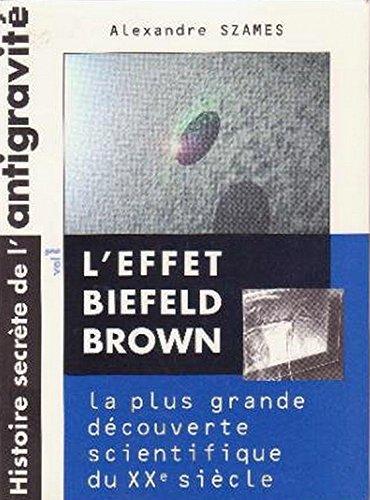 9782913377011: L'effet Biefeld-Brown : Histoire secrète de la plus grande découverte scientifique du vingtième siècle