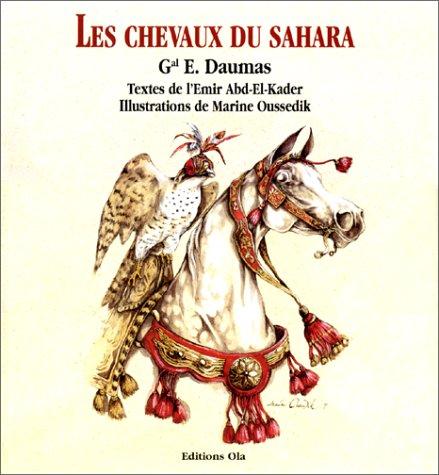 Les chevaux du Sahara: Daumas, E. (Eug�ne), Abd el-Kader, �mir de Mascara