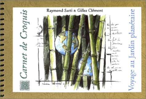 VOYAGE AU JARDIN PLANETAIRE: RAYMOND SARTI & GILLES CLEMENT