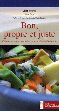 9782913492431: Bon, propre et juste : Ethique de la gastronomie et souveraineté alimentaire