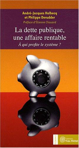 9782913492561: La dette publique, une affaire rentable : A qui profite le système ?