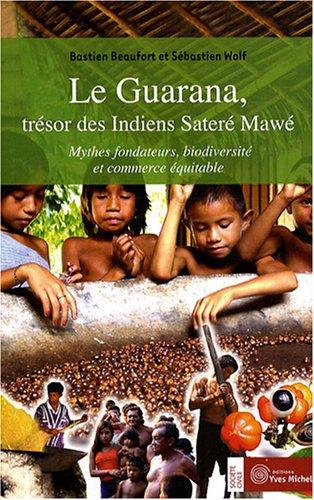 Le Guarana, trésor des Indiens Sateré Mawé: Bastien Beaufort; Sébastien