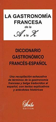 9782913516250: La Gastronomia Francesa de la a a la Z, Dictionnaire Gastronomique Français-Espagnol