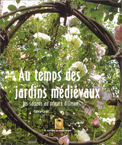 9782913545038: Au temps des jardins m�di�vaux : Les saisons au prieur� d'Orsan