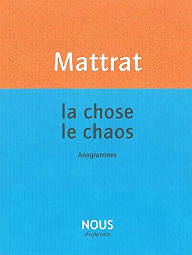 La chose, le chaos : Anagrammes: Jean-Claude Mattrat