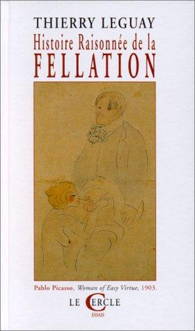 9782913563049: Histoire Raisonnee de la Fellation [IN FRENCH LANGUAGE]