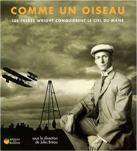 9782913566514: Comme un oiseau : Les frères Wright conquièrent le ciel du Mans