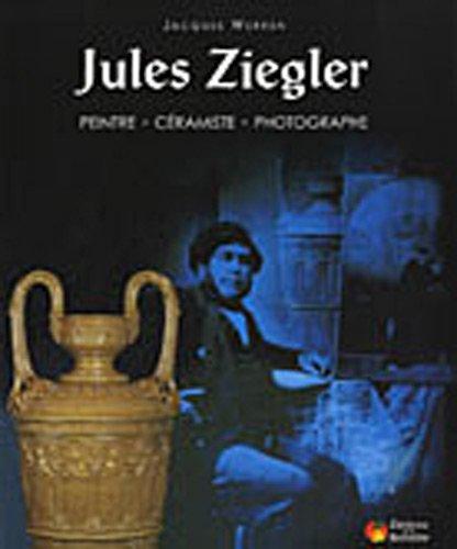 9782913566552: Jules Ziegler : Peintre, céramiste, photographe