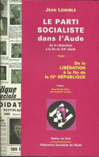 Le Parti Socialiste dans l'Aude, de la: LENOBLE, Jean