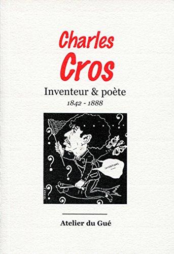 9782913589636: Charles Cros : Inventeur & poète (1842-1888)
