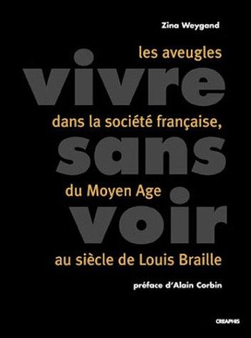9782913610255: Vivre sans voir : Les Aveugles dans la société française du Moyen Âge au siècle de Louis Braille