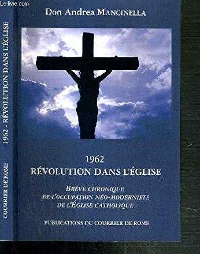 9782913643178: 1962 REVOLUTION DANS L EGLISE BREVE CHRONIQUE DE L OCCUPATION NEO MODERNISTE DE L EGLISE CATHOLIQUE