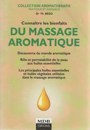 9782913664111: Connaître Les Bienfaits Du Massage Aromatique : Découverte Du Monde Aromatiqu...