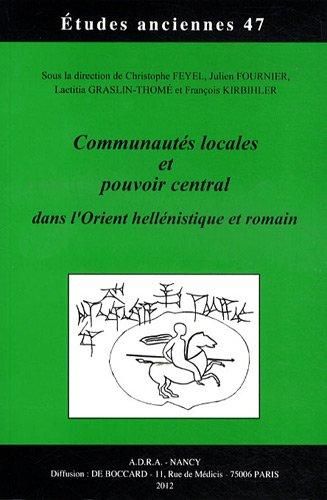 Communautés locales et pouvoir central dans l'Orient hellénistique et romain: Directeur ...