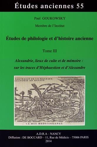 9782913667396: Etudes de philologie et d'histoire ancienne : Tome 3, Alexandrie, lieux de culte et de mémoire : sur les traces d'Héphaestion et d'Alexandre