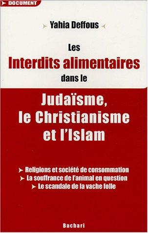 9782913678163: Les Interdits alimentaires dans le Judaïsme, le Christianisme et l'Islam : Religions et sociétés de consommation, La souffrancxe de l'animal en question, Le scandale de la vache folle