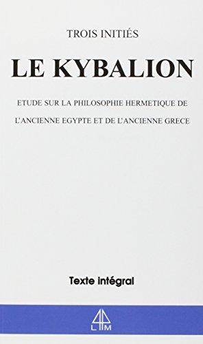 9782913695009: Le Kybalion : Etude sur la philosophie hermétique de l'ancienne Egypte et de l'ancienne Grèce