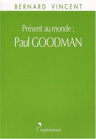 9782913706248: Pr�sent au monde : Paul Goodman
