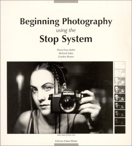 Beginning Photography using the Stop System: Pierre-Yves Mahe