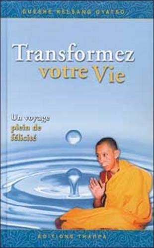 9782913717091: Transformez votre vie : Un voyage plein de félicité