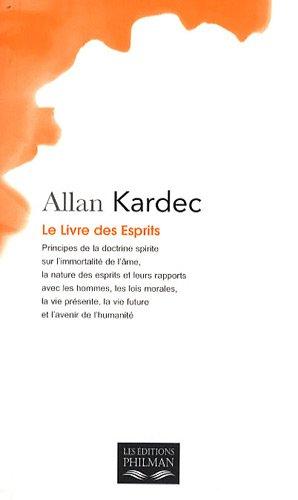 Le livre des esprits - contenant les principes de la doctrine spirite sur l'immortalité de l'âme, la nature des esprits e (9782913720473) by Allan Kardec