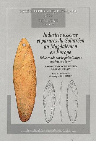9782913745254: Industrie osseuse et parures du Solutréen au Magdalénien en Europe : Table ronde sur le Paléolithique supérieur récent