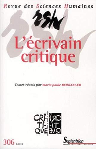 Revue des Sciences Humaines, N° 306, 2/2012 : L'écrivain critique...