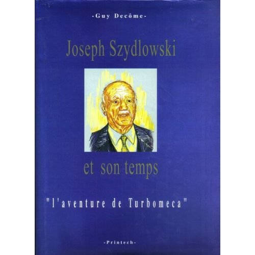 9782913781009: Joseph Szydlowski et son temps ou L'aventure de Turboméca