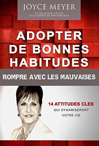 9782913795433: Adopter de bonnes habitudes - Rompre avec les mauvaises. 14 attitudes clés qui dynamiseront votre vie