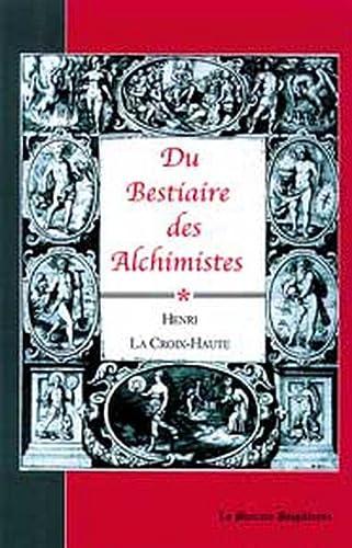 DU BESTIAIRE DES ALCHIMISTES: CROIX HAUTE HENRI LA