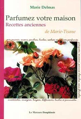 9782913826601: Parfumez votre maison - Recettes anciennes de Marie-Tisane