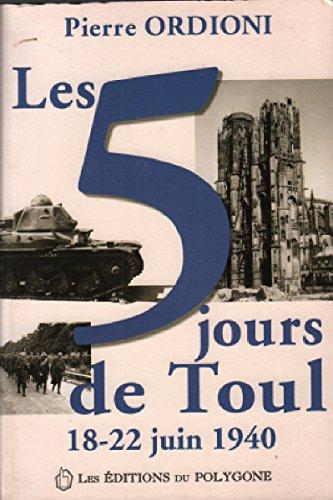 9782913832114: Les 5 jours de Toul : 18-22 juin 1940