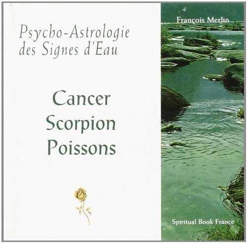 Psycho-astrologie des signes d'eau : Cancer, Scorpion, Poissons: Merlin, François