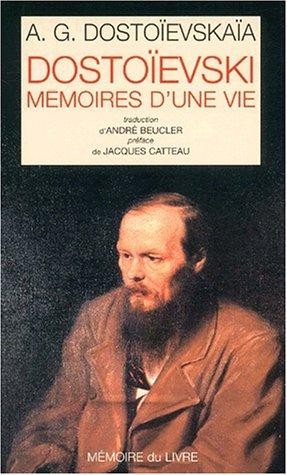 Dostoïevski, mémoires d'une vie: Anna Grigorievna Dostoievskaia