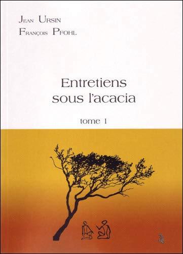 Entretiens sous l'accacia : Tome 1: Jean Ursin; François