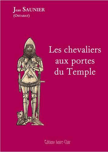 9782913882324: Les Chevaliers aux portes du Temple : Aux origines du Rite Ecossais Rectifié