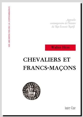 9782913882386: Chevaliers et Francs-Maçons : Approche contemporaine de l'histoire du Rite Ecossais Rectifié