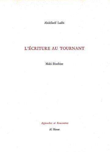L'Ecriture au tournant, Mahi Binebine: Abdellatif Laâbi