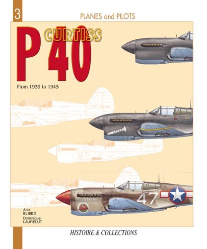 Curtiss P-40 From 1939 to 1945 (Histoire & Collections Planes and Pilots Series #3): Elbied, ...