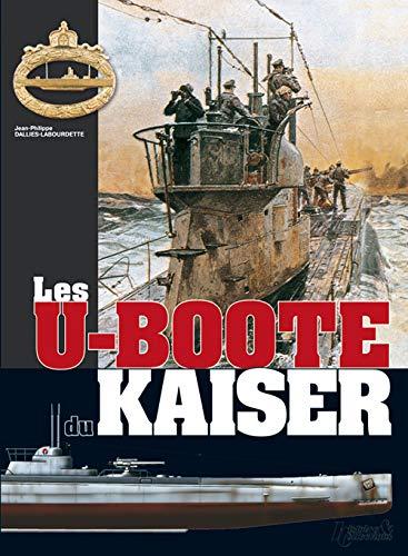LES U-BOOTE DU KAISER: DALLIES-LABOURDETTE JEAN-PHILIPPE.