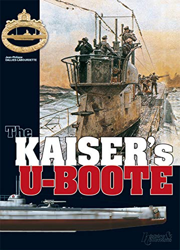 Kaiser's U-Boote: German Submarines During the First: Jean Philippe Dallies-Labourdette