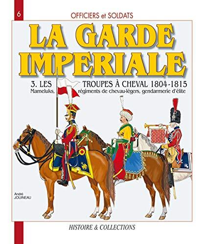 GARDE IMPERIALE T3 LES TROUPES A CHEVAL: JOUINEAU ANDRE