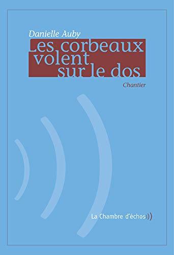 9782913904163: Les Corbeaux volent sur le dos: Chantier