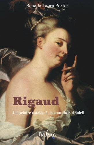 9782913907294: Rigaud : Un peintre catalan à la Cour du Roi-Soleil (L'envers du décor)