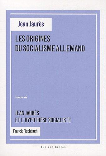 ORIGINES DU SOCIALISME ALLEMAND (LES) : SUIVI DE JEAN JAURÈS ET L'HYPOTHÈSE ...