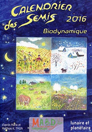 9782913927506: calendrier des semis ; biodynamique ; lunaire et planétaire (édition 2016)