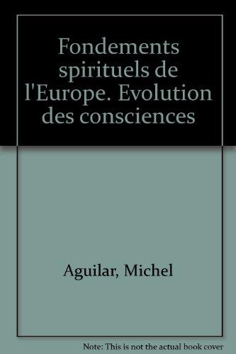 Fondements spirituels de l'Europe, histoire de l'évolution: Michel Aguilar