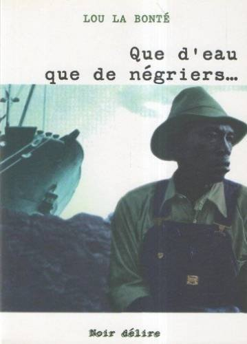 Que d'eau que de negriers. (French Edition): La Bont?, Lou