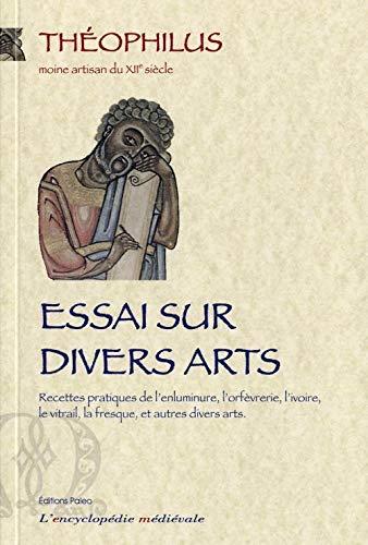 9782913944121: Essais sur divers arts : Recettes pratiques de l'enluminure, l'orfèvrerie, l'ivoir, le vitrail, la fresque, et autres divers arts